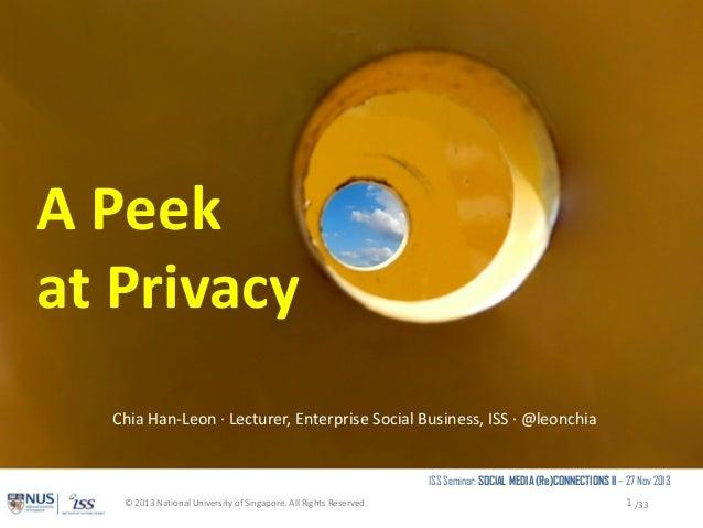 A Peek at Privacy Chia Han-Leon · Lecturer, Enterprise Social Business, ISS · @leonchia ISS Seminar: SOCIAL MEDIA (Re)CONN...