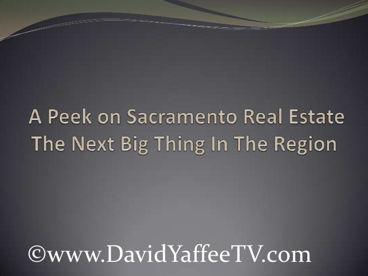 A Peek on Sacramento Real Estate The Next Big Thing In The Region<br />©www.DavidYaffeeTV.com<br />