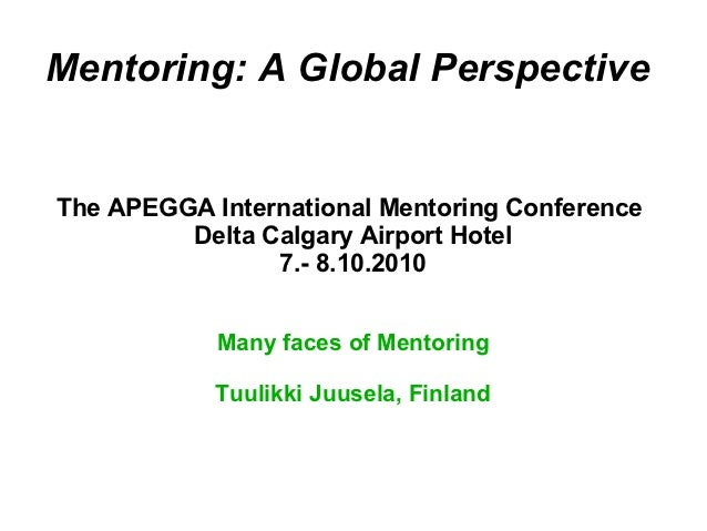 Mentoring: A Global PerspectiveThe APEGGA International Mentoring Conference         Delta Calgary Airport Hotel          ...