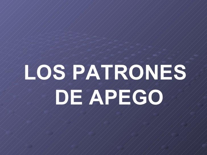 <ul><li>LOS PATRONES DE APEGO </li></ul>