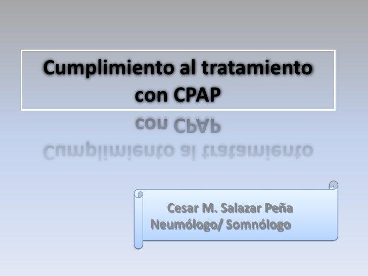 Cumplimiento al tratamiento        con CPAP            Cesar M. Salazar Peña          Neumólogo/ Somnólogo