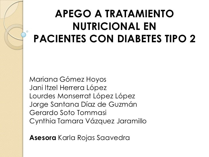 APEGO A TRATAMIENTO       NUTRICIONAL EN PACIENTES CON DIABETES TIPO 2Mariana Gómez HoyosJani Itzel Herrera LópezLourdes M...