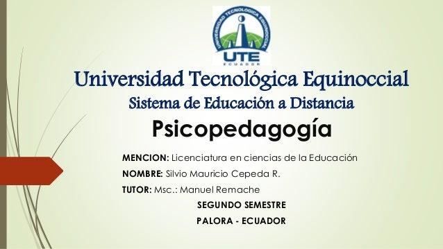 Universidad Tecnológica Equinoccial Sistema de Educación a Distancia Psicopedagogía MENCION: Licenciatura en ciencias de l...