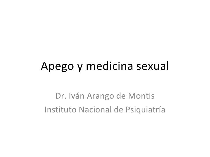 Apego y medicina sexual Dr. Iván Arango de Montis Instituto Nacional de Psiquiatría