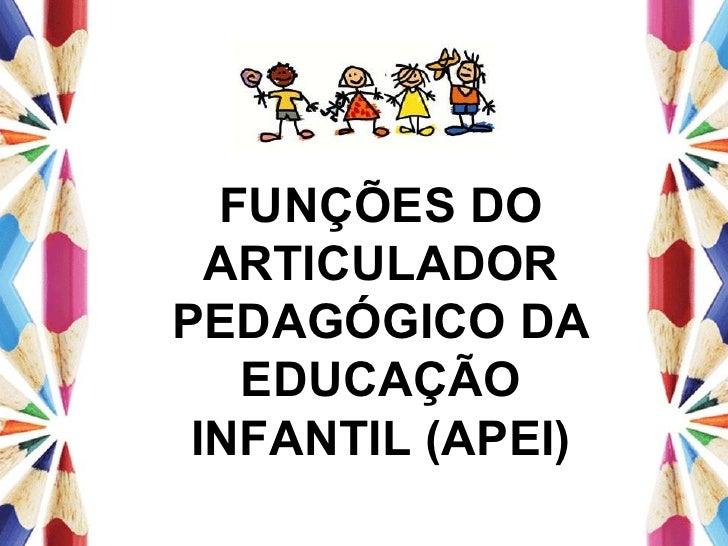 FUNÇÕES DO ARTICULADOR PEDAGÓGICO DA EDUCAÇÃO INFANTIL (APEI)