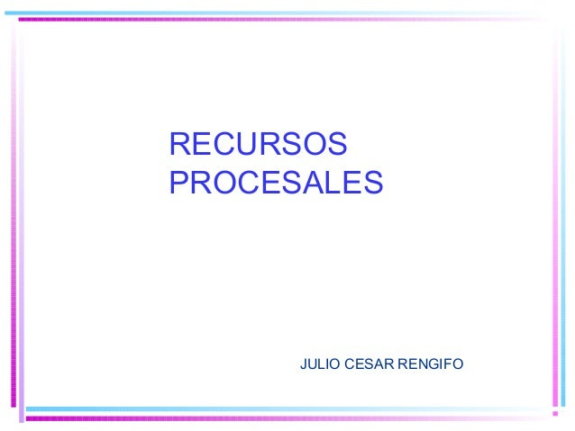 RECURSOS PROCESALES JULIO CESAR RENGIFO