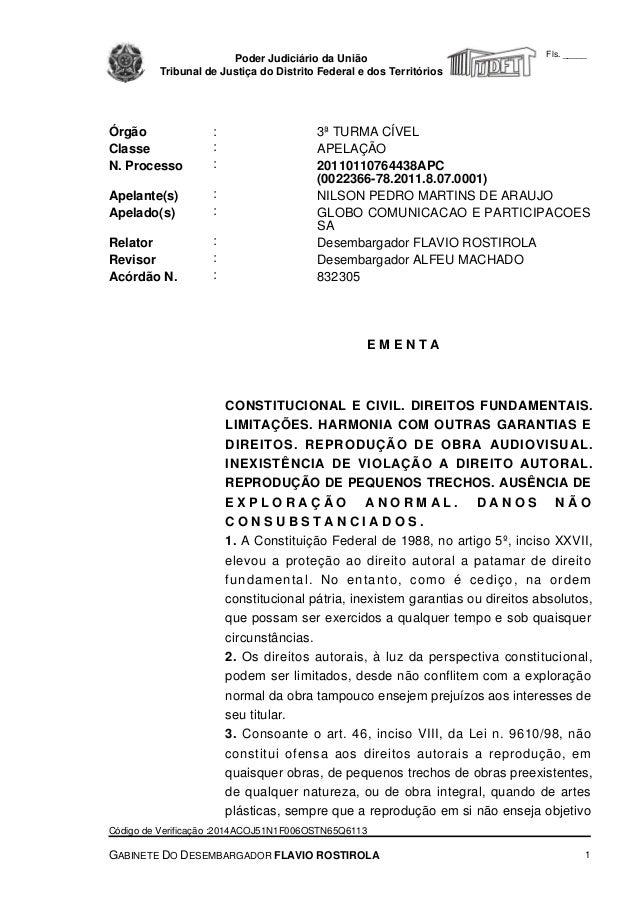 E M E N T A Órgão : 3ª TURMA CÍVEL Classe : APELAÇÃO N. Processo : 20110110764438APC (0022366-78.2011.8.07.0001) Apelante(...