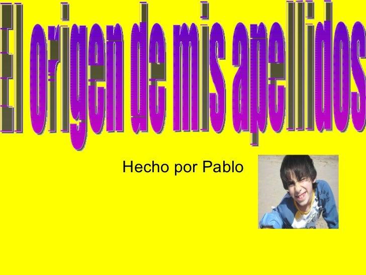 Hecho por Pablo El origen de mis apellidos