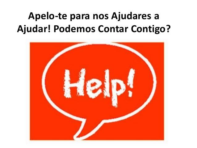 Apelo-te para nos Ajudares a Ajudar! Podemos Contar Contigo?
