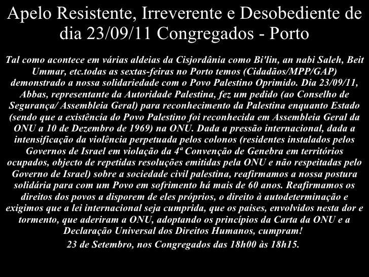 Apelo Resistente, Irreverente e Desobediente de dia 23/09/11 Congregados - Porto Tal como acontece em várias aldeias da Ci...