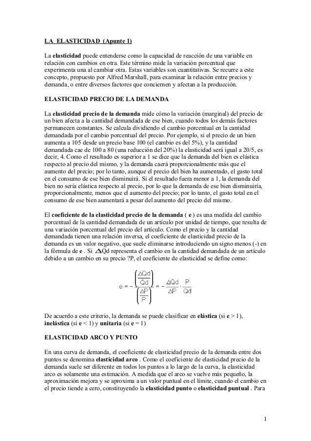 LA ELASTICIDAD (Apunte 1) La elasticidad puede entenderse como la capacidad de reacción de una variable en relación con ca...