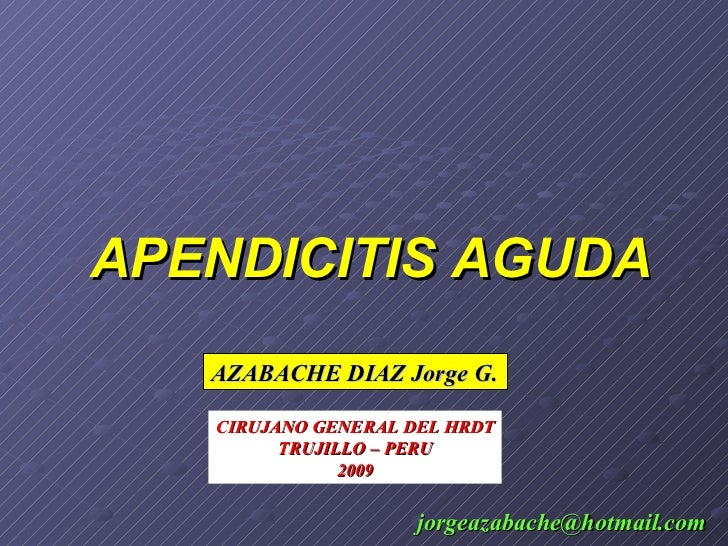 APENDICITIS AGUDA    AZABACHE DIAZ Jorge G.     CIRUJANO GENERAL DEL HRDT          TRUJILLO – PERU                2009    ...