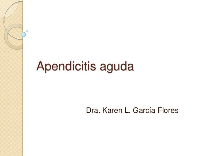 Apendicitis aguda        Dra. Karen L. García Flores