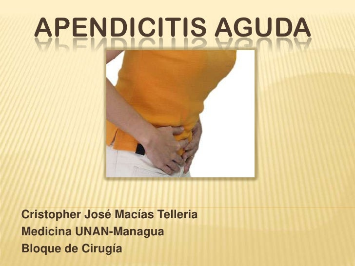 APENDICITIS AGUDACristopher José Macías TelleriaMedicina UNAN-ManaguaBloque de Cirugía