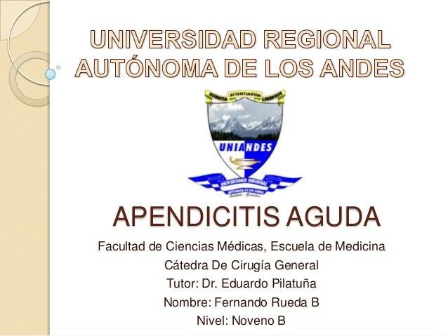 Facultad de Ciencias Médicas, Escuela de Medicina Cátedra De Cirugía General Tutor: Dr. Eduardo Pilatuña Nombre: Fernando ...