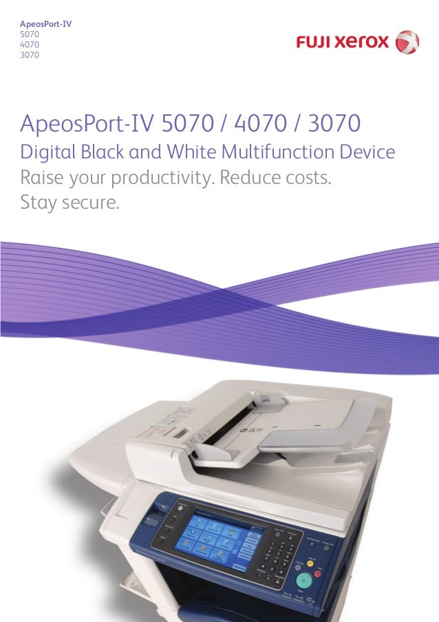 ApeosPort-IV 5070 / 4070 / 3070 Digital Black and White Multifunction Device Raise your productivity. Reduce costs. Stay s...