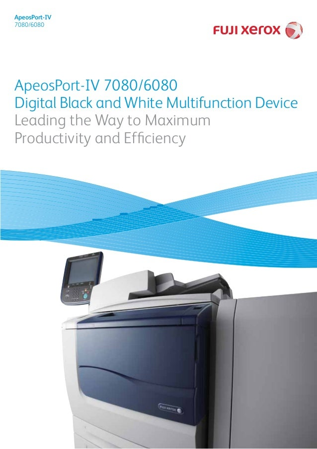 ApeosPort-IV 7080/6080 Digital Black and White Multifunction Device Leading the Way to Maximum Productivity and Efficiency...