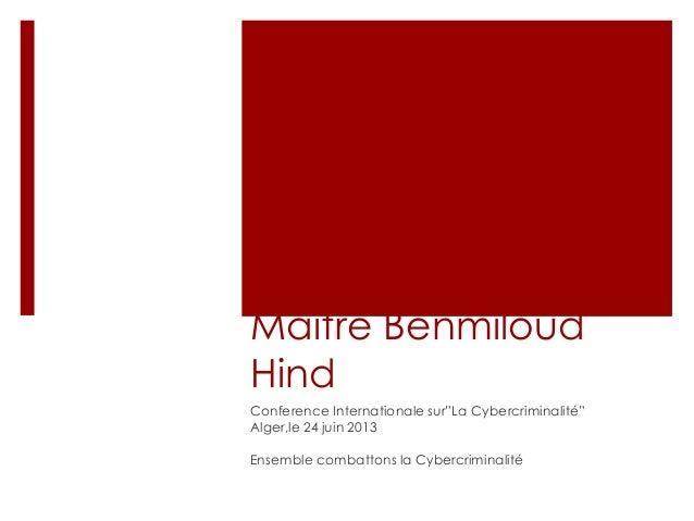"""APERCU LEGAL SUR LA CYBERCRIMINALITE Maître Benmiloud Hind Conference Internationale sur""""La Cybercriminalité"""" Alger,le 24 ..."""