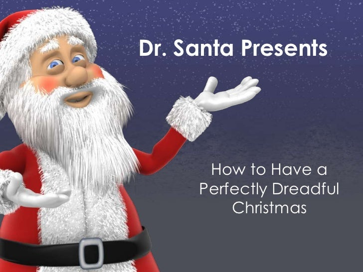 Dr. Santa Presents      How to Have a     Perfectly Dreadful         Christmas
