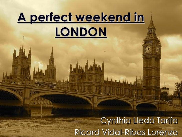 A perfect weekend in       LONDON                   Cynthia Lledó Tarifa         Ricard Vidal-Ribas Lorenzo
