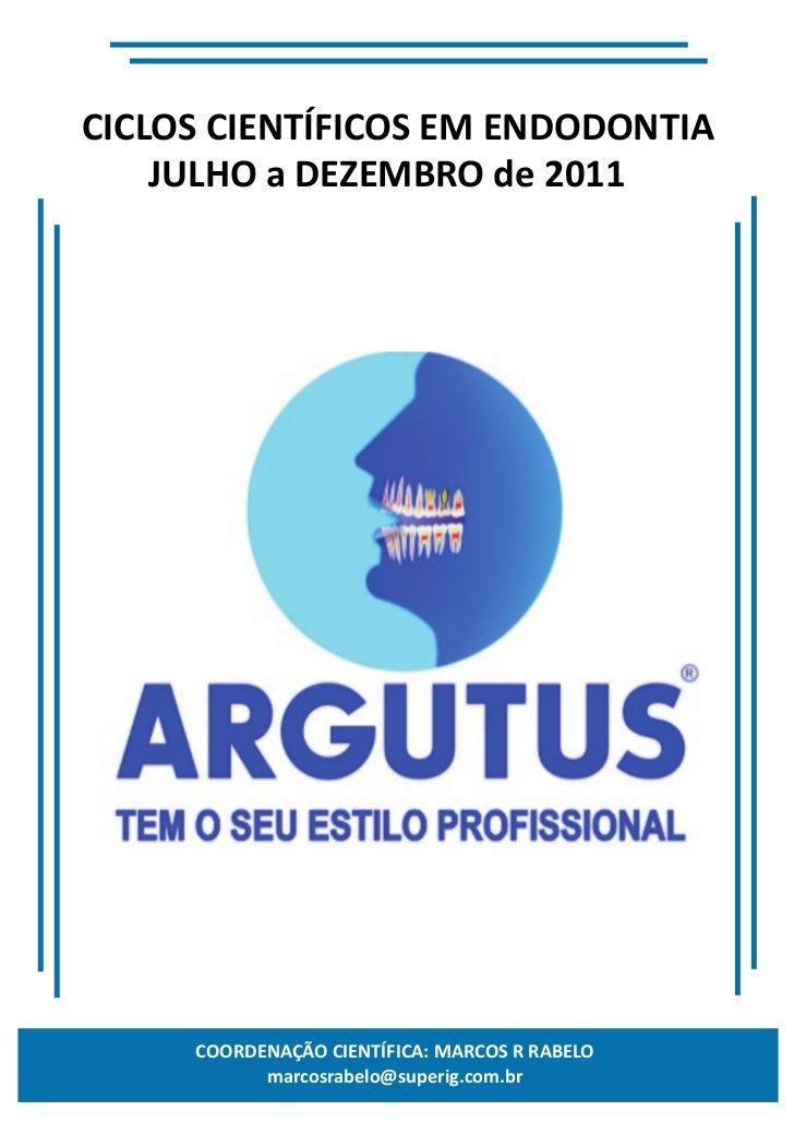 CICLOS CIENTÍFICOS EM ENDODONTIA    JULHO a DEZEMBRO de 2011     COORDENAÇÃO CIENTÍFICA: MARCOS R RABELO           marcosr...