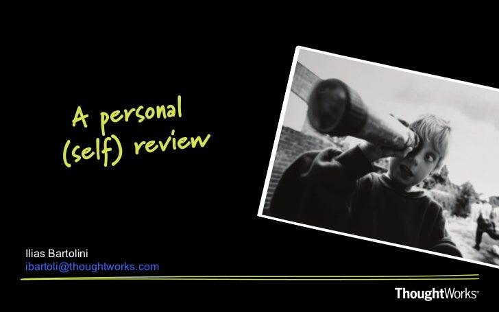 A  personal       (self) reviewIlias Bartoliniibartoli@thoughtworks.com