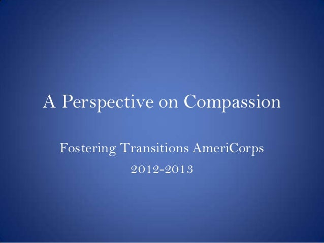 A Perspective on Compassion Fostering Transitions AmeriCorps            2012-2013