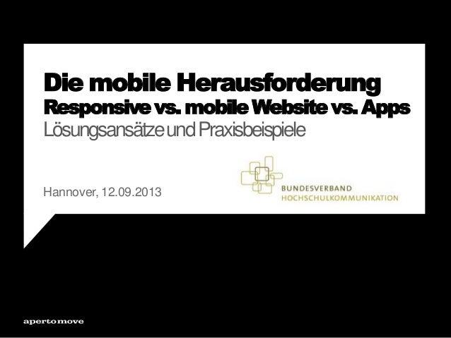 Die mobile Herausforderung Responsivevs.mobileWebsitevs.Apps LösungsansätzeundPraxisbeispiele Hannover, 12.09.2013