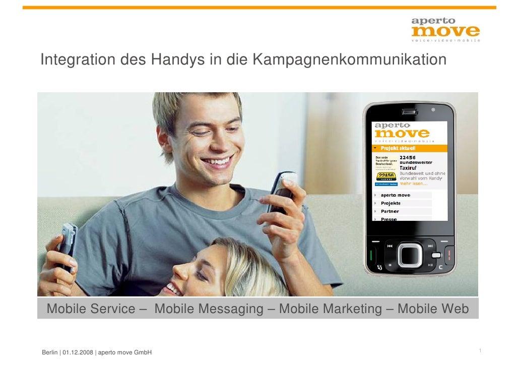 Integration des Handys in die Kampagnenkommunikation      Mobile Service – Mobile Messaging – Mobile Marketing – Mobile We...