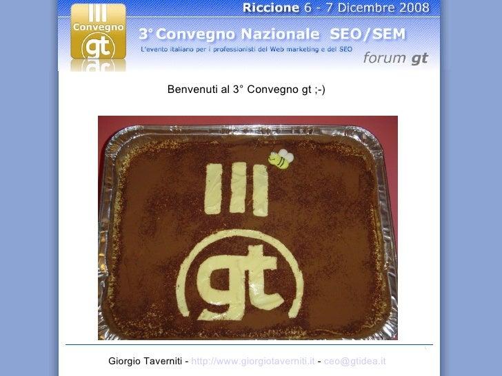 Giorgio Taverniti -  http://www.giorgiotaverniti.it  -  [email_address]   Benvenuti al 3° Convegno gt ;-)