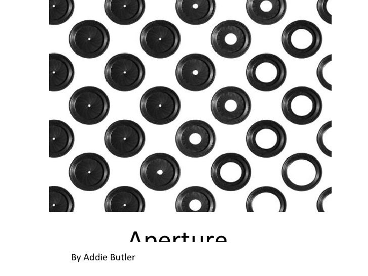 Aperture <ul><li>By Addie Butler </li></ul>
