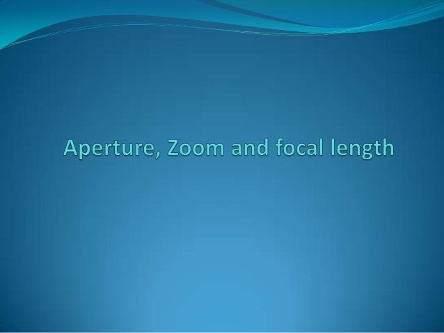 Aperture, zoom and focal length