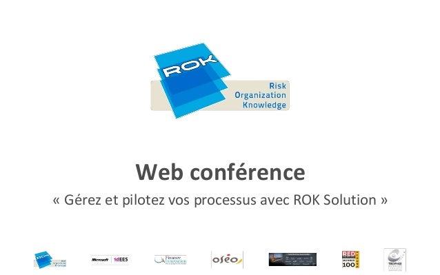 Web conférence« Gérez et pilotez vos processus avec ROK Solution »