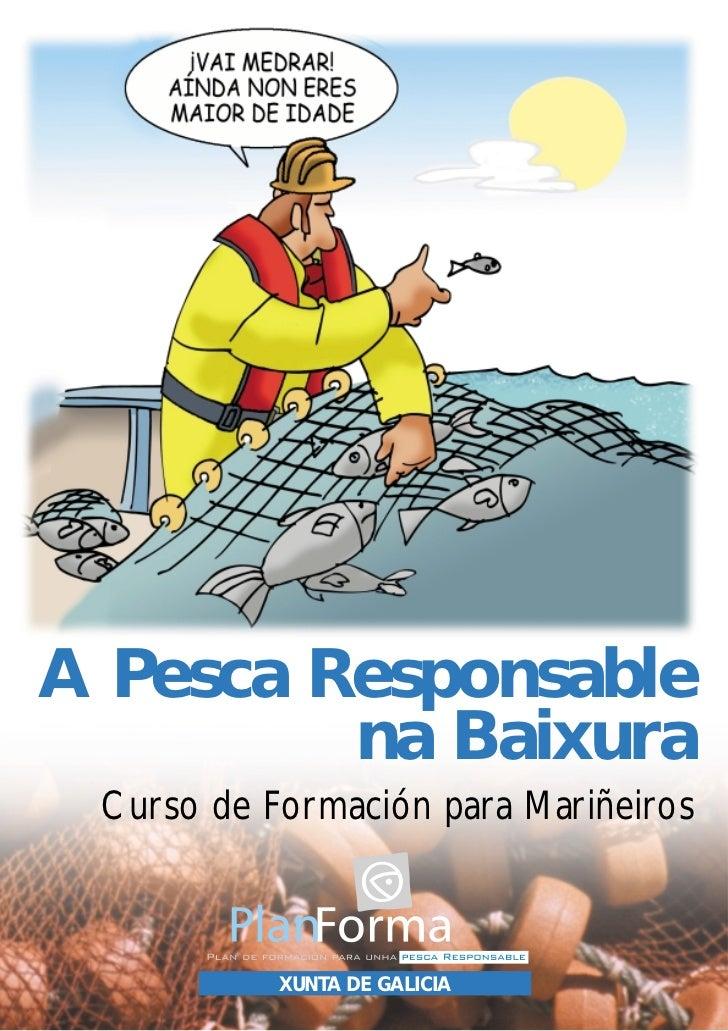A Pesca Responsable         na Baixura Curso de Formación para Mariñeiros           XUNTA DE GALICIA