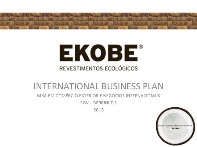 INTERNATIONAL BUSINESS PLAN MBA EM COMÉRCIO EXTERIOR E NEGÓCIOS INTERNACIONAIS FGV – BERRINI T-3 2013