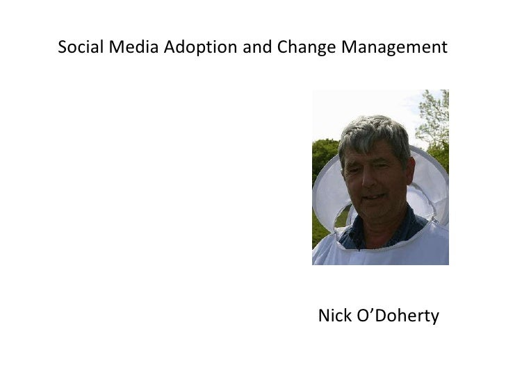 Social Media Adoption and Change Management<br />Nick O'Doherty<br />