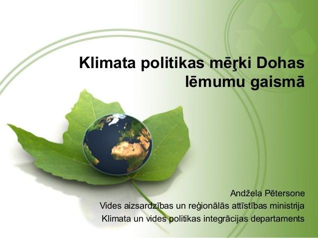 Klimata politikas mēŗki Dohas               lēmumu gaismā                                    Andžela Pētersone  Vides aizs...