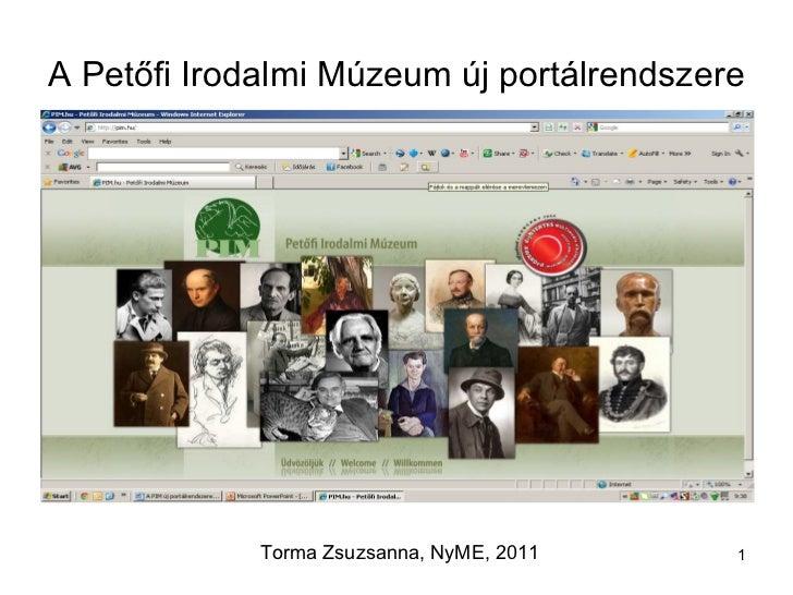 A Petőfi Irodalmi Múzeum új portálrendszere Torma Zsuzsanna, NyME, 2011