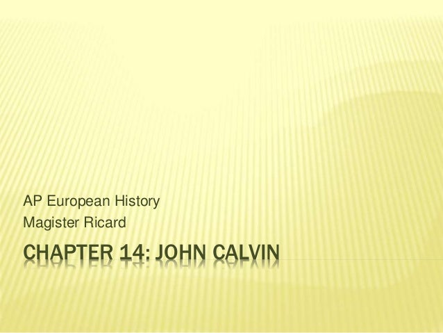 CHAPTER 14: JOHN CALVIN AP European History Magister Ricard