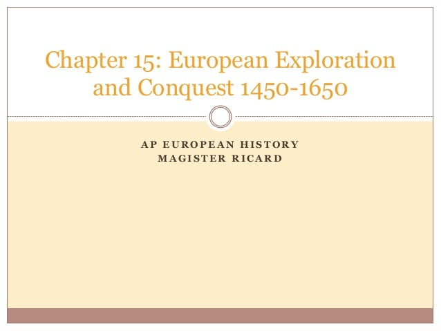 A P E U R O P E A N H I S T O R Y M A G I S T E R R I C A R D Chapter 15: European Exploration and Conquest 1450-1650