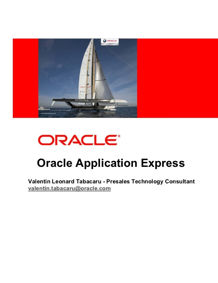<Insert Picture Here>   Oracle Application ExpressValentín Leonard Tabacaru - Presales Technology Consultantvalentin.tabac...