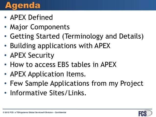•     APEX Defined •     Major Components •     Getting Started (Terminology and Details) •     Building applications with...