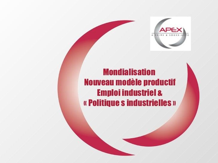 Mondialisation  Nouveau modèle productif Emploi industriel & «Politique s industrielles»