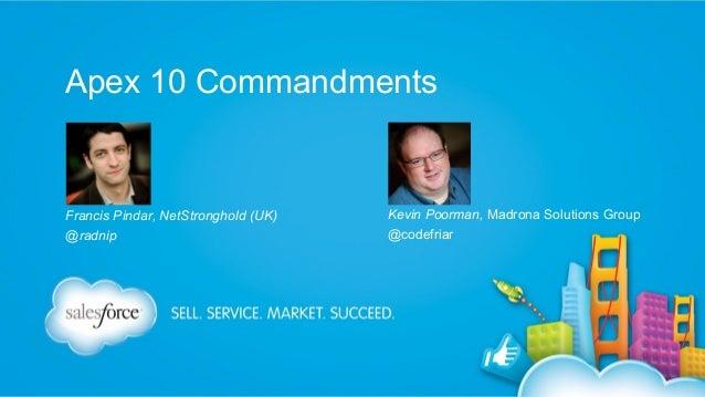 Apex 10 Commandments  Francis Pindar, NetStronghold (UK) @radnip  Kevin Poorman, Madrona Solutions Group @codefriar
