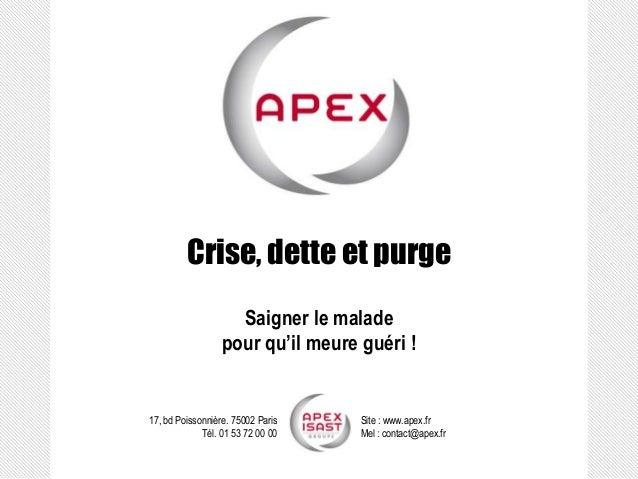 17, bd Poissonnière. 75002 ParisTél. 01 53 72 00 00Site : www.apex.frMel : contact@apex.frCrise, dette et purgeSaigner le ...