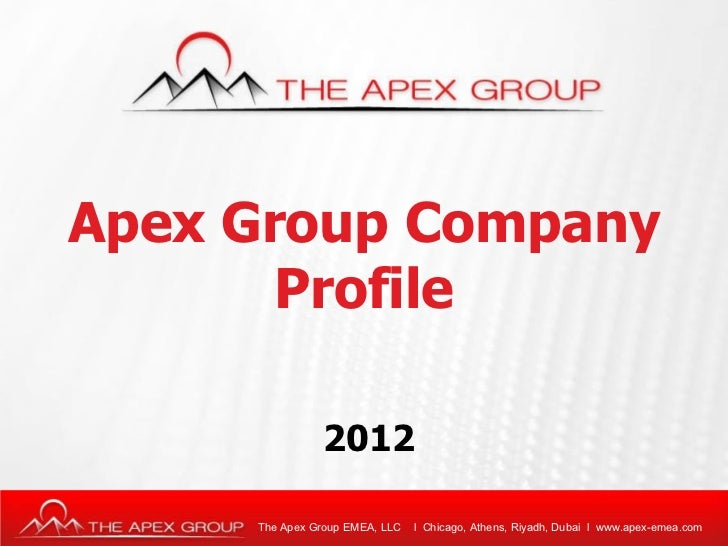 Apex Group Company Profile  2012 The Apex Group EMEA, LLC  l  Chicago, Athens, Riyadh, Dubai  l  www.apex-emea.com