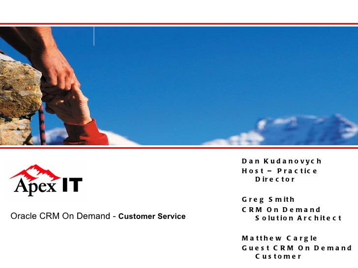 Oracle CRM On Demand -  Customer Service Dan Kudanovych Host – Practice Director Greg Smith CRM On Demand Solution Archite...
