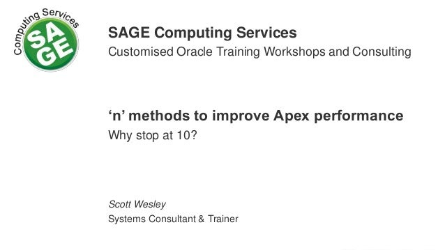 SAGE Computing Services Customised Oracle Training Workshops and Consulting 'n' methods to improve Apex performance Why st...