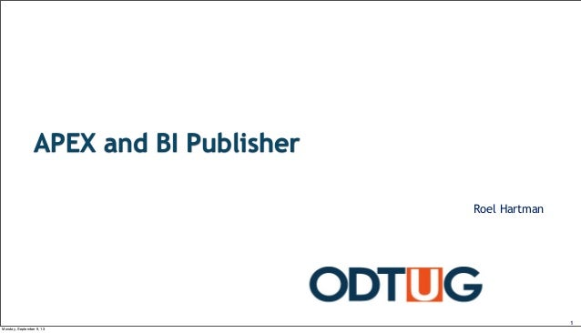 APEX and BI Publisher Roel Hartman 1 Monday, September 9, 13