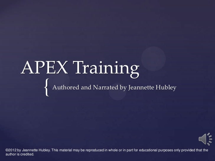 APEX Training                       {     Authored and Narrated by Jeannette Hubley©2012 by Jeannette Hubley. This materia...